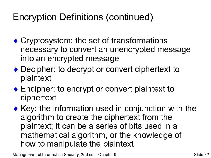 Encryption Definitions (continued) ¨ Cryptosystem: the set of transformations necessary to convert an unencrypted