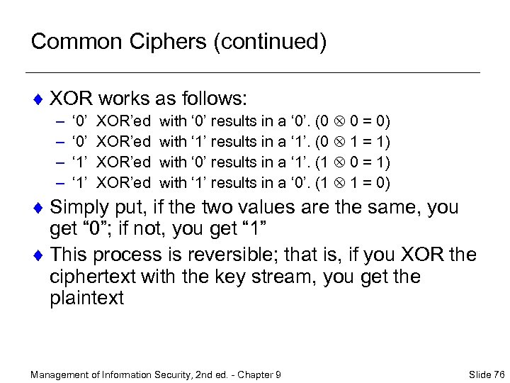 Common Ciphers (continued) ¨ XOR works as follows: – – ' 0' ' 1'