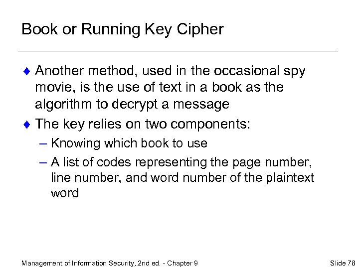 Book or Running Key Cipher ¨ Another method, used in the occasional spy movie,
