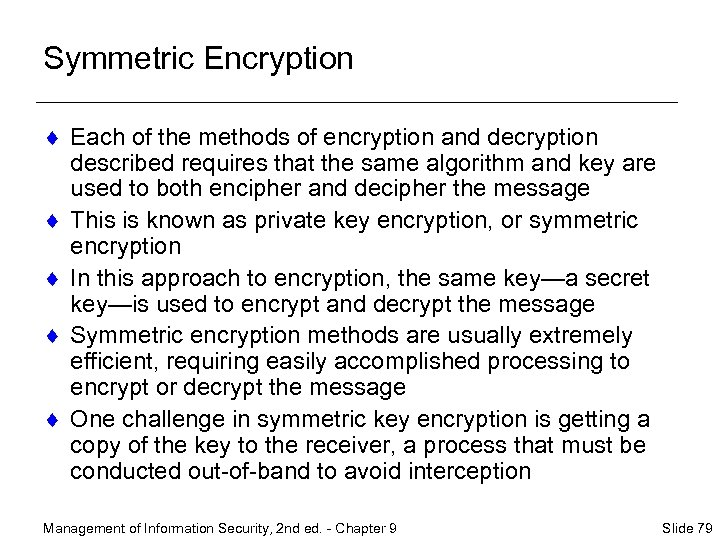 Symmetric Encryption ¨ Each of the methods of encryption and decryption described requires that