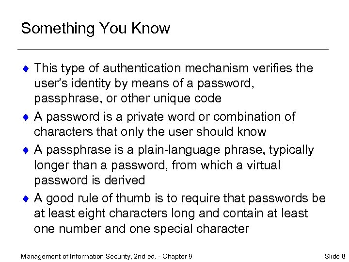 Something You Know ¨ This type of authentication mechanism verifies the user's identity by
