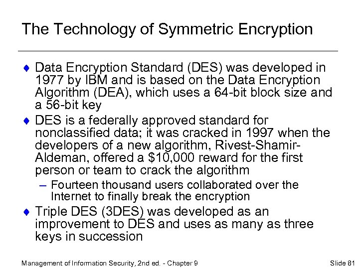 The Technology of Symmetric Encryption ¨ Data Encryption Standard (DES) was developed in 1977