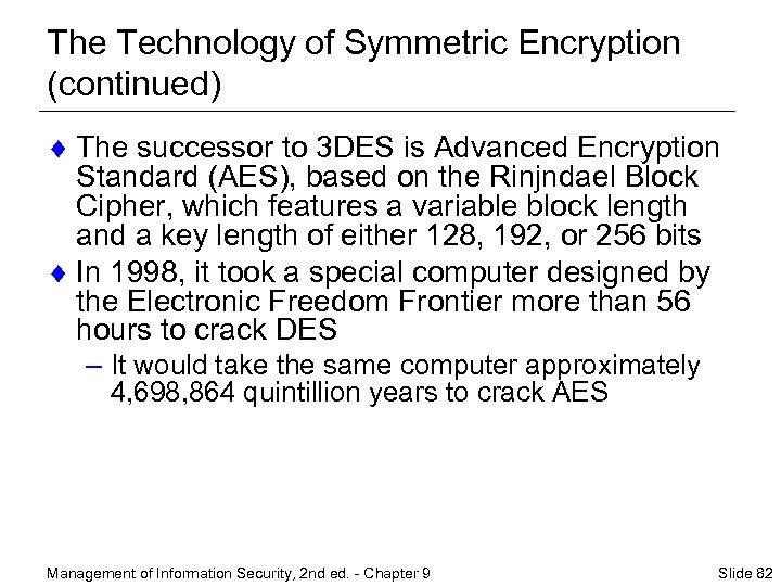 The Technology of Symmetric Encryption (continued) ¨ The successor to 3 DES is Advanced