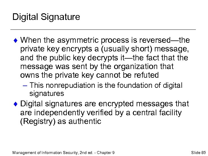 Digital Signature ¨ When the asymmetric process is reversed—the private key encrypts a (usually