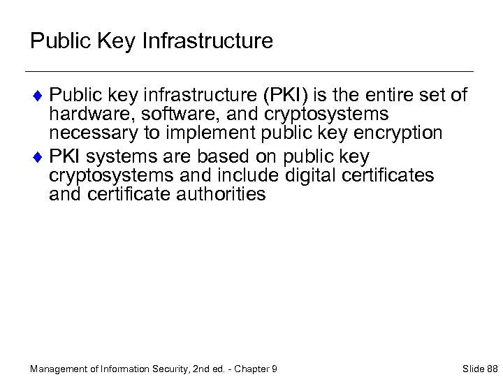 Public Key Infrastructure ¨ Public key infrastructure (PKI) is the entire set of hardware,