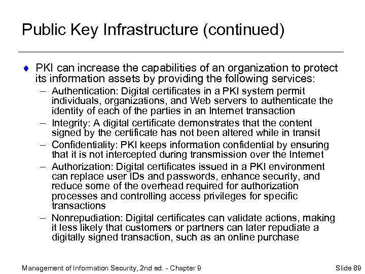 Public Key Infrastructure (continued) ¨ PKI can increase the capabilities of an organization to