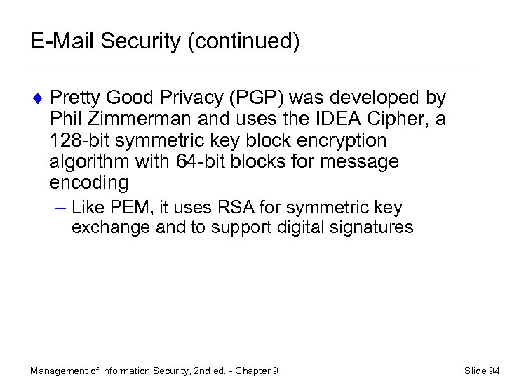 E-Mail Security (continued) ¨ Pretty Good Privacy (PGP) was developed by Phil Zimmerman and