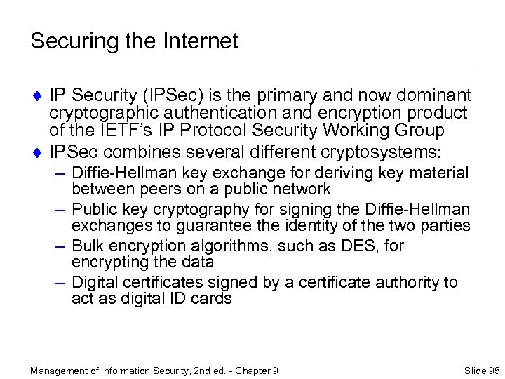Securing the Internet ¨ IP Security (IPSec) is the primary and now dominant cryptographic