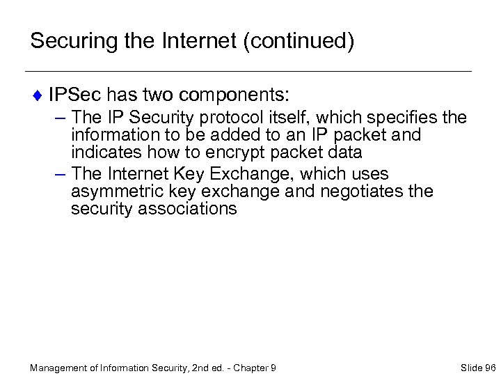 Securing the Internet (continued) ¨ IPSec has two components: – The IP Security protocol