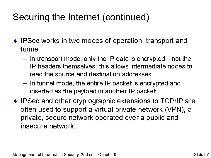Securing the Internet (continued) ¨ IPSec works in two modes of operation: transport and
