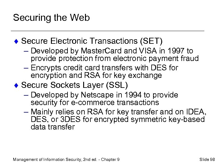 Securing the Web ¨ Secure Electronic Transactions (SET) – Developed by Master. Card and