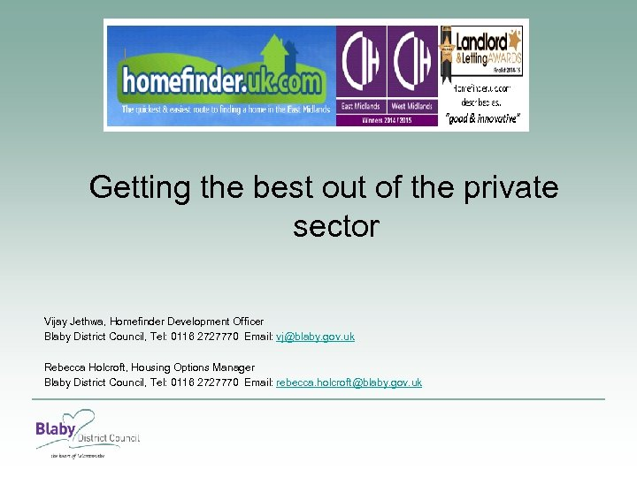 Getting the best out of the private sector Vijay Jethwa, Homefinder Development Officer Blaby