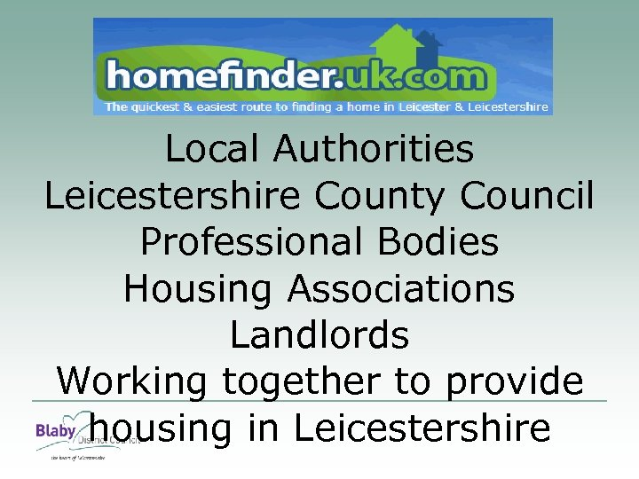 Local Authorities Leicestershire County Council Professional Bodies Housing Associations Landlords Working together to provide