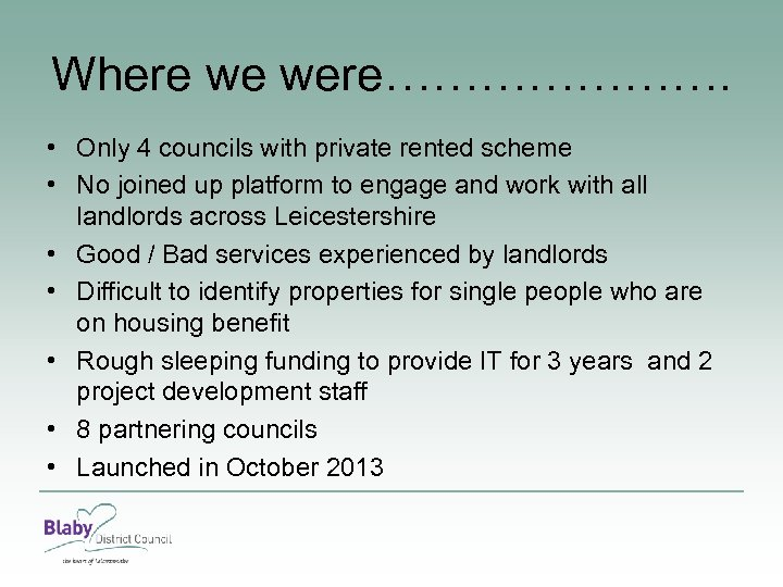 Where we were…………………. • Only 4 councils with private rented scheme • No joined