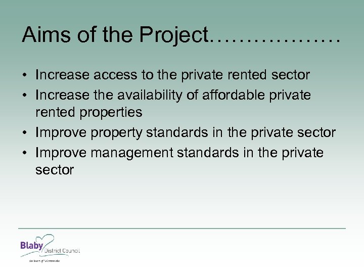 Aims of the Project……………… • Increase access to the private rented sector • Increase