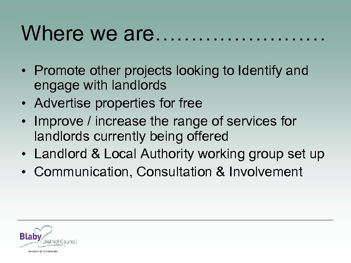 Where we are………… • Promote other projects looking to Identify and engage with landlords