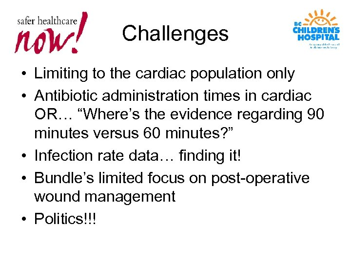 Challenges • Limiting to the cardiac population only • Antibiotic administration times in cardiac