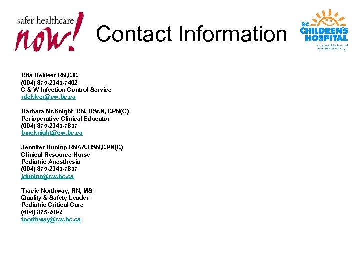 Contact Information Rita Dekleer RN, CIC (604) 875 -2345 -7462 C & W Infection