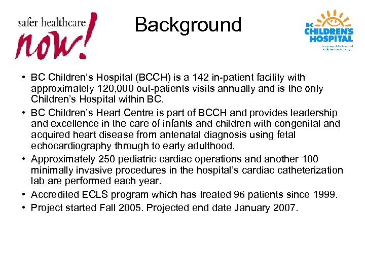 Background • BC Children's Hospital (BCCH) is a 142 in-patient facility with approximately 120,