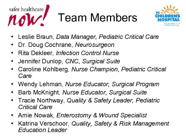 Team Members • • • Leslie Braun, Data Manager, Pediatric Critical Care Dr. Doug