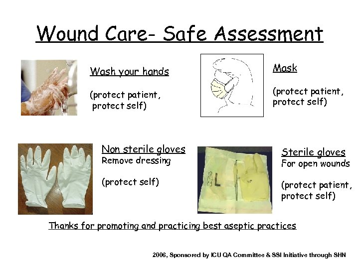 Wound Care- Safe Assessment Wash your hands Mask (protect patient, protect self) Non sterile