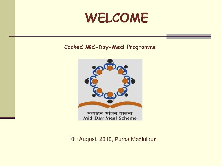 WELCOME Cooked Mid-Day-Meal Programme 10 th August, 2010, Purba Medinipur