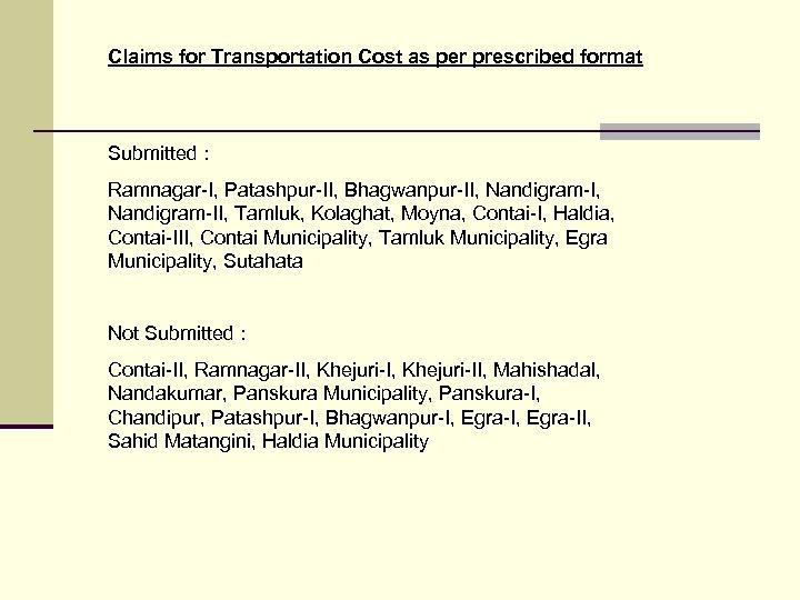 Claims for Transportation Cost as per prescribed format Submitted : Ramnagar-I, Patashpur-II, Bhagwanpur-II, Nandigram-II,