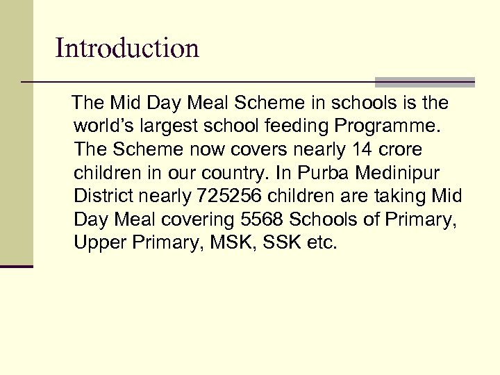 Introduction The Mid Day Meal Scheme in schools is the world's largest school feeding