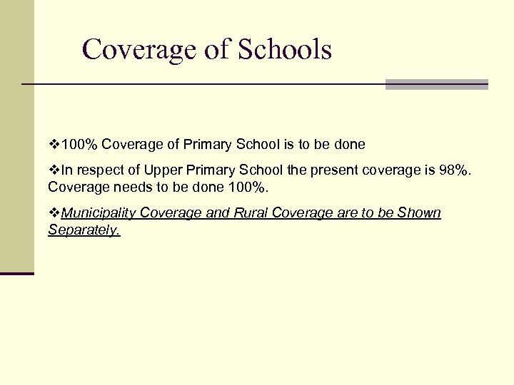 Coverage of Schools v 100% Coverage of Primary School is to be done v.