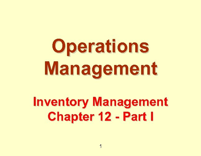 Operations Management Inventory Management Chapter 12 - Part I 1