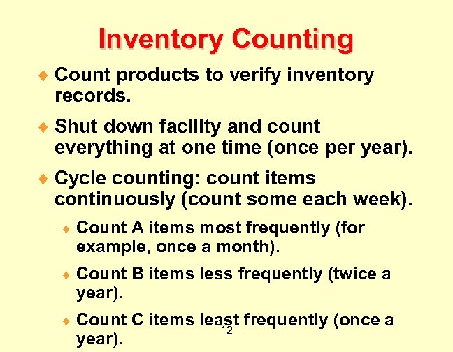 Inventory Counting ¨ Count products to verify inventory records. ¨ Shut down facility and