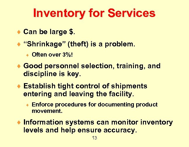 """Inventory for Services ¨ Can be large $. ¨ """"Shrinkage"""" (theft) is a problem."""
