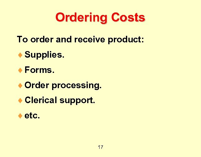Ordering Costs To order and receive product: ¨ Supplies. ¨ Forms. ¨ Order processing.