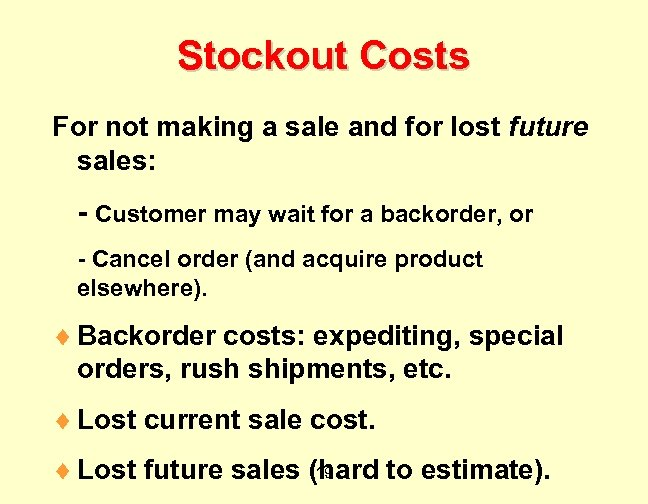 Stockout Costs For not making a sale and for lost future sales: - Customer