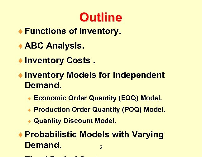 Outline ¨ Functions of Inventory. ¨ ABC Analysis. ¨ Inventory Costs. ¨ Inventory Models