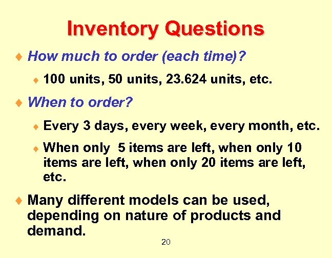 Inventory Questions ¨ How much to order (each time)? ¨ 100 units, 50 units,
