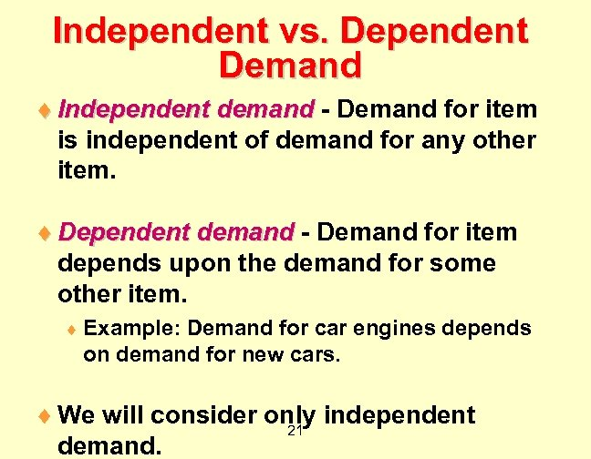 Independent vs. Dependent Demand ¨ Independent demand - Demand for item is independent of