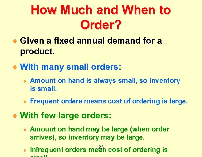 How Much and When to Order? ¨ Given a fixed annual demand for a