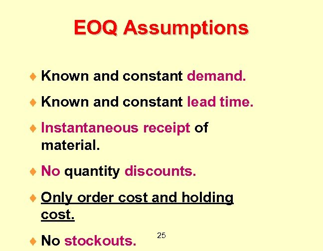 EOQ Assumptions ¨ Known and constant demand. ¨ Known and constant lead time. ¨