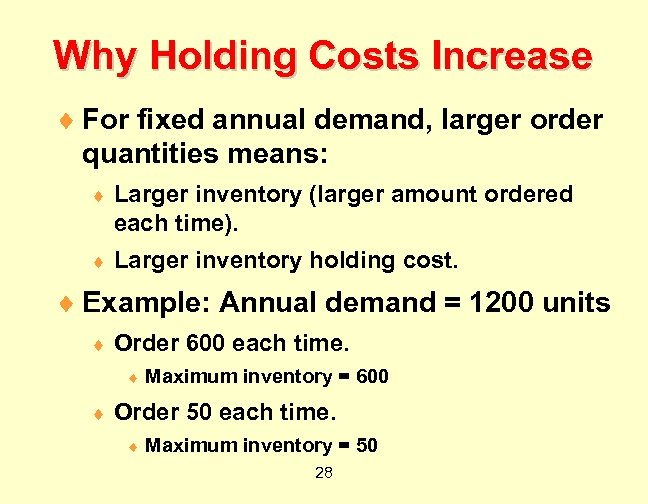 Why Holding Costs Increase ¨ For fixed annual demand, larger order quantities means: ¨