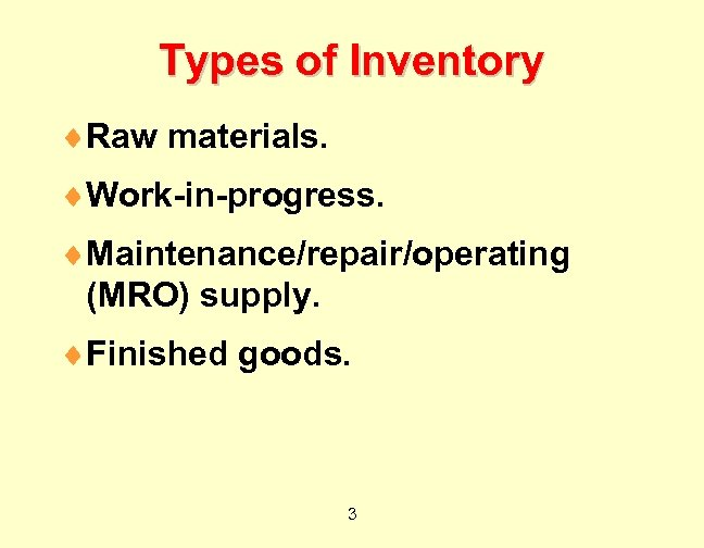 Types of Inventory ¨Raw materials. ¨Work-in-progress. ¨Maintenance/repair/operating (MRO) supply. ¨Finished goods. 3