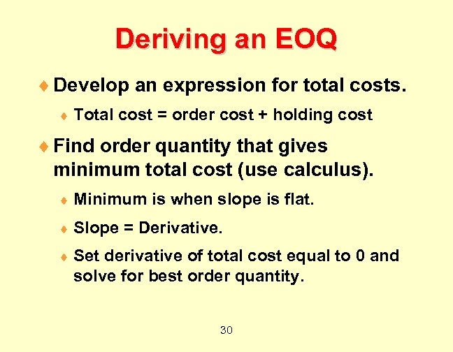 Deriving an EOQ ¨ Develop an expression for total costs. ¨ Total cost =