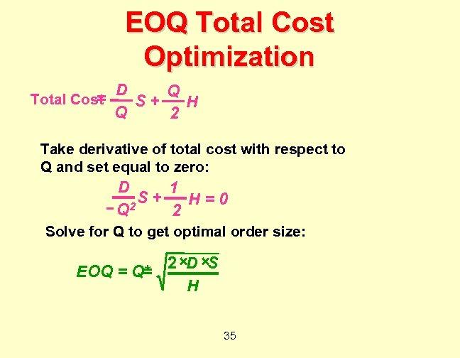 EOQ Total Cost Optimization = Total Cost D Q S+ H Q 2 Take