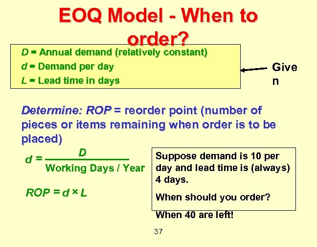 EOQ Model - When to order? D = Annual demand (relatively constant) Give n