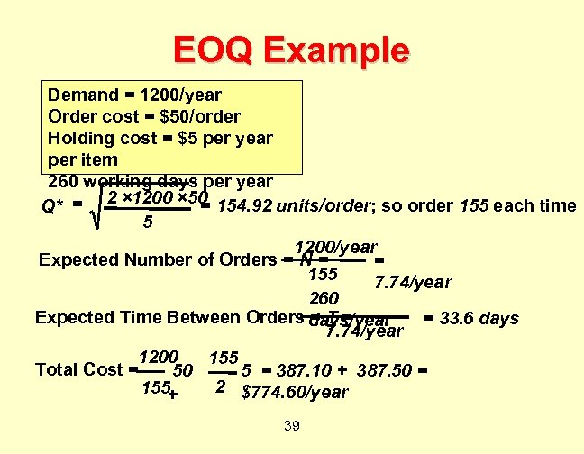 EOQ Example Demand = 1200/year Order cost = $50/order Holding cost = $5 per