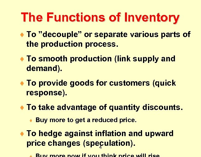 """The Functions of Inventory ¨ To """"decouple"""" or separate various parts of the production"""
