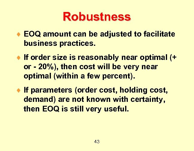 Robustness ¨ EOQ amount can be adjusted to facilitate business practices. ¨ If order