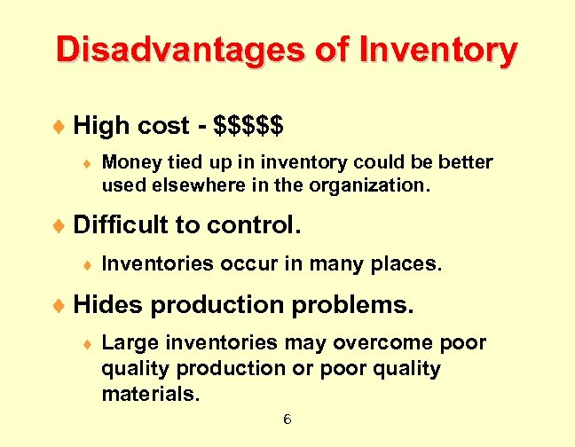Disadvantages of Inventory ¨ High cost - $$$$$ ¨ Money tied up in inventory
