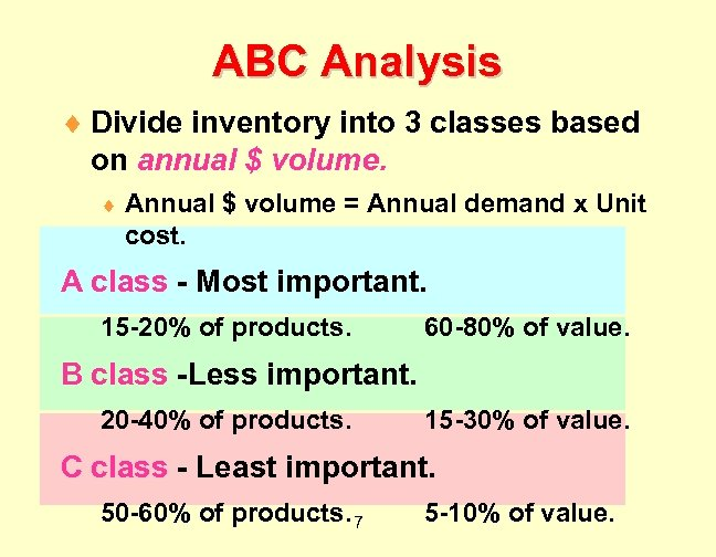 ABC Analysis ¨ Divide inventory into 3 classes based on annual $ volume. ¨