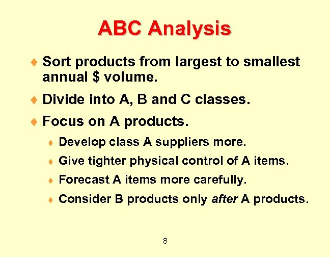 ABC Analysis ¨ Sort products from largest to smallest annual $ volume. ¨ Divide